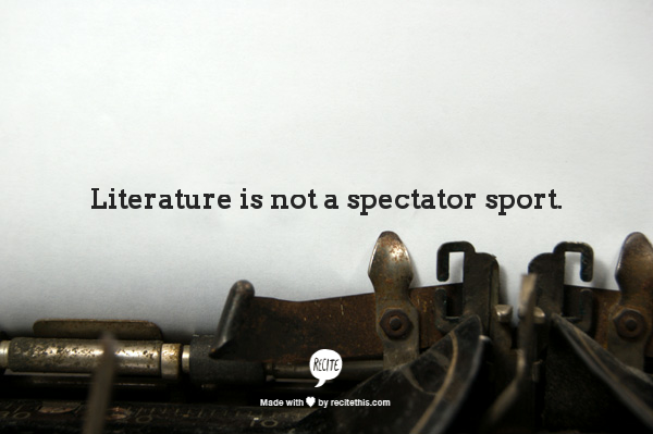 Literature is not...