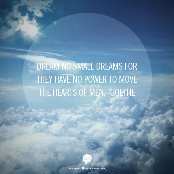 Dream no small dreams